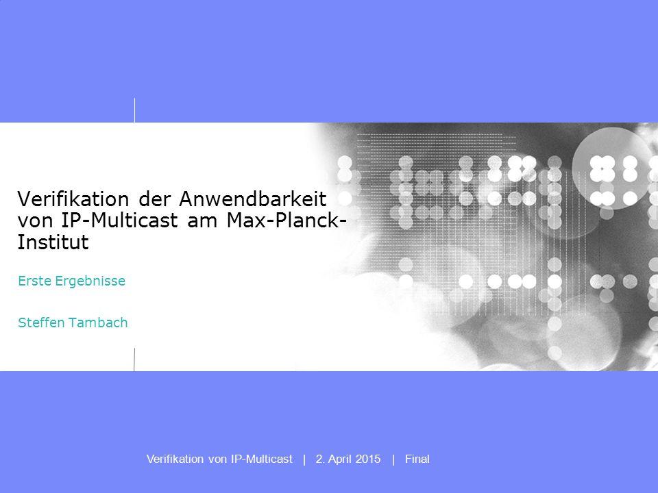 Verifikation von IP-Multicast | 2. April 2015 | Final Presentation subtitle: 20pt Arial Regular, teal R045 | G182 | B179 Recommended maximum length: 2