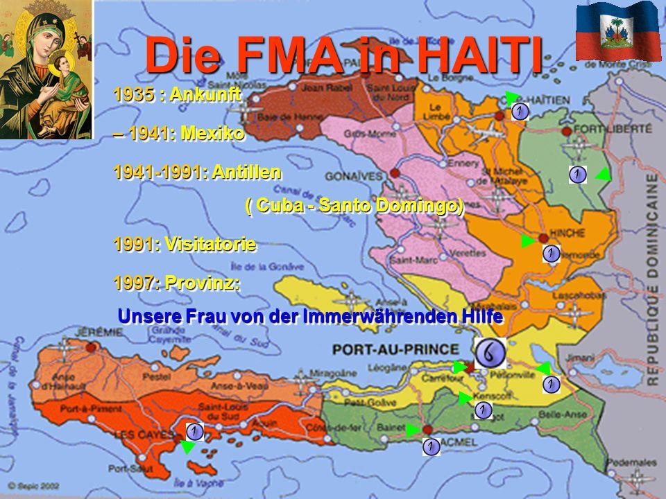 Die FMA in HAITI 1935 : Ankunft – 1941: Mexiko 1941-1991: Antillen ( Cuba - Santo Domingo) 1991: Visitatorie 1997: Provinz: Unsere Frau von der Immerwährenden Hilfe 1935 : Ankunft – 1941: Mexiko 1941-1991: Antillen ( Cuba - Santo Domingo) 1991: Visitatorie 1997: Provinz: Unsere Frau von der Immerwährenden Hilfe