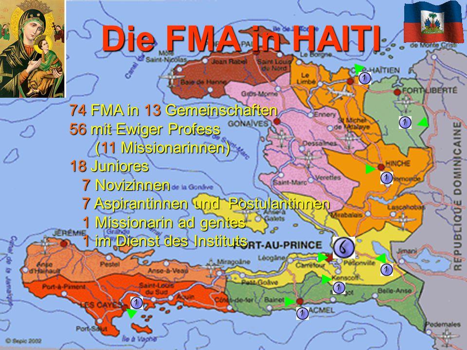 Die FMA in HAITI 74 FMA in 13 Gemeinschaften 56 mit Ewiger Profess (11 Missionarinnen) 18 Juniores 7 Novizinnen 7 Aspirantinnen und Postulantinnen 1 Missionarin ad gentes 1 im Dienst des Instituts