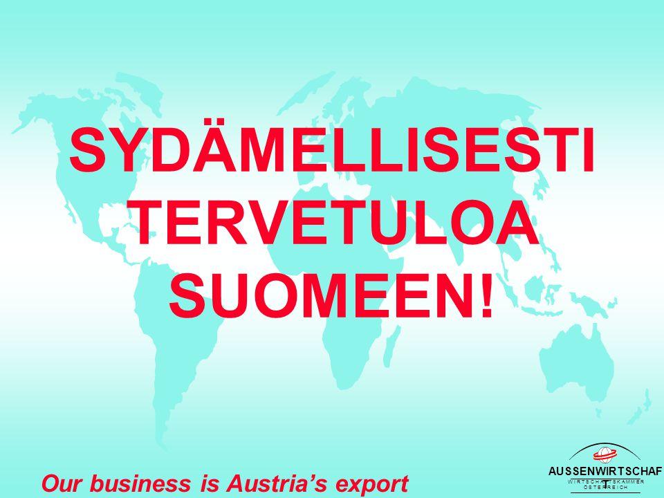 AUSSENWIRTSCHAF T W I R T S C H A F T S K A M M E R Ö S T E R R E I C H Our business is Austria's export success SYDÄMELLISESTI TERVETULOA SUOMEEN!