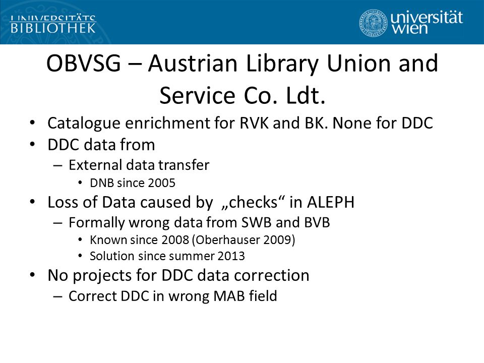 OBVSG – Austrian Library Union and Service Co. Ldt. Catalogue enrichment for RVK and BK. None for DDC DDC data from – External data transfer DNB since