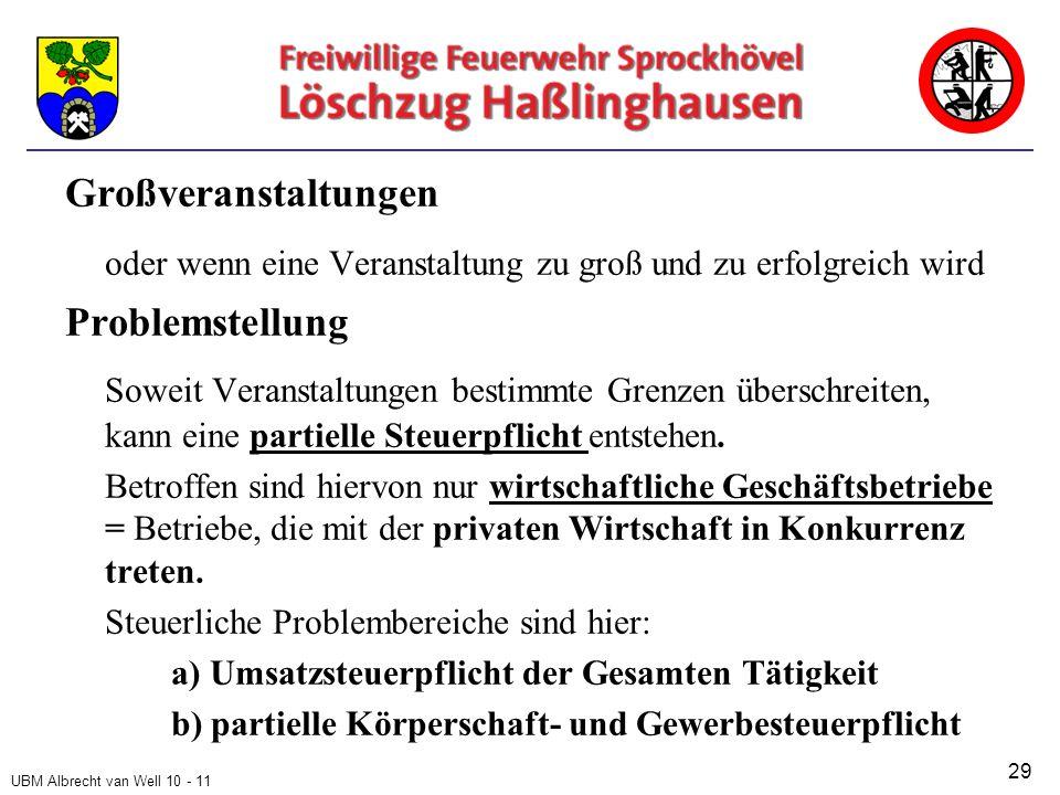 UBM Albrecht van Well 10 - 11 Großveranstaltungen oder wenn eine Veranstaltung zu groß und zu erfolgreich wird Problemstellung Soweit Veranstaltungen bestimmte Grenzen überschreiten, kann eine partielle Steuerpflicht entstehen.