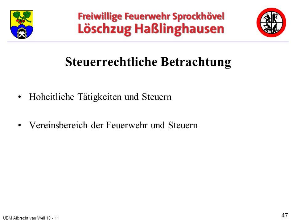 UBM Albrecht van Well 10 - 11 Steuerrechtliche Betrachtung Hoheitliche Tätigkeiten und Steuern Vereinsbereich der Feuerwehr und Steuern 47