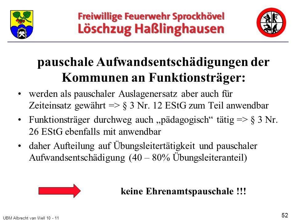 UBM Albrecht van Well 10 - 11 pauschale Aufwandsentschädigungen der Kommunen an Funktionsträger: werden als pauschaler Auslagenersatz aber auch für Zeiteinsatz gewährt => § 3 Nr.
