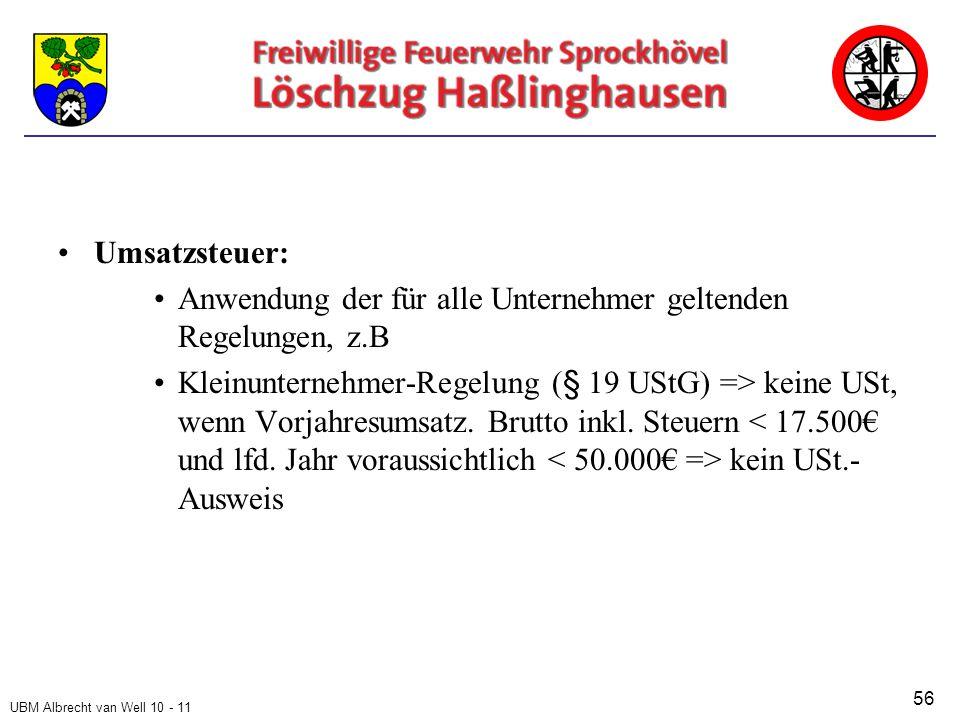 UBM Albrecht van Well 10 - 11 Umsatzsteuer: Anwendung der für alle Unternehmer geltenden Regelungen, z.B Kleinunternehmer-Regelung (§ 19 UStG) => keine USt, wenn Vorjahresumsatz.