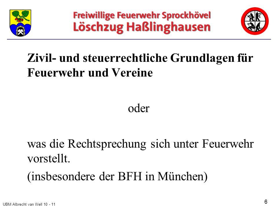 UBM Albrecht van Well 10 - 11 Zivil- und steuerrechtliche Grundlagen für Feuerwehr und Vereine oder was die Rechtsprechung sich unter Feuerwehr vorstellt.