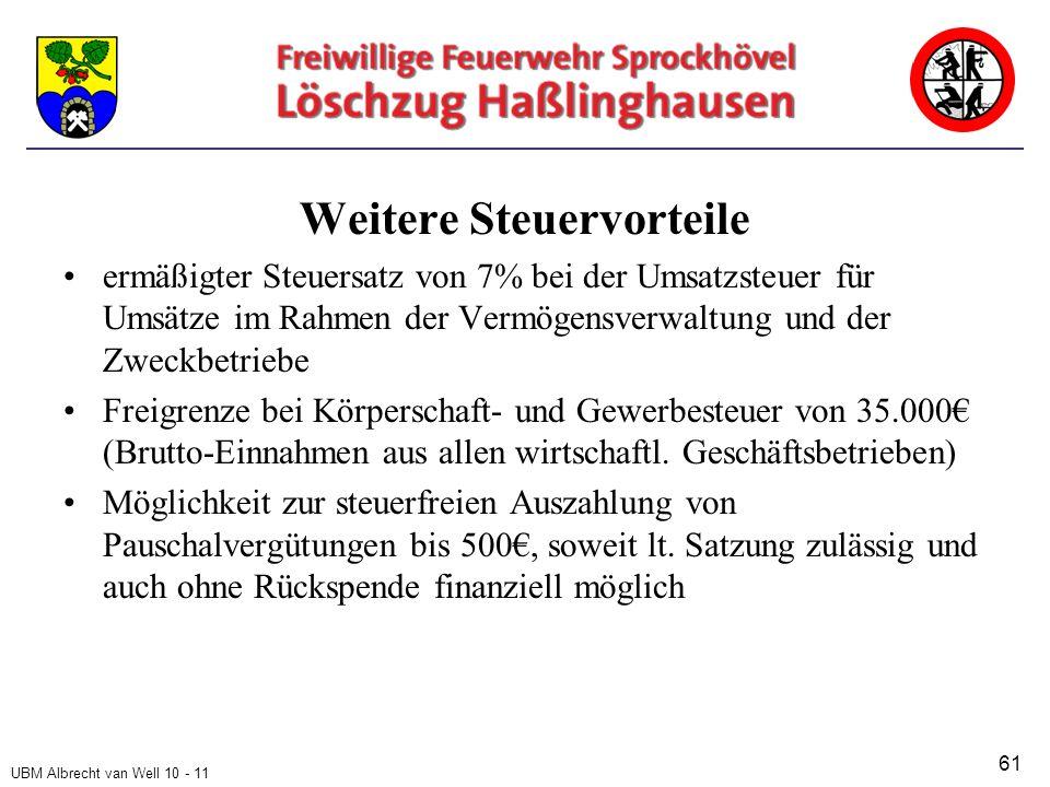 UBM Albrecht van Well 10 - 11 Weitere Steuervorteile ermäßigter Steuersatz von 7% bei der Umsatzsteuer für Umsätze im Rahmen der Vermögensverwaltung und der Zweckbetriebe Freigrenze bei Körperschaft- und Gewerbesteuer von 35.000€ (Brutto-Einnahmen aus allen wirtschaftl.