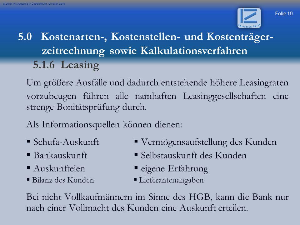 Folie 10 © Skript IHK Augsburg in Überarbeitung Christian Zerle Um größere Ausfälle und dadurch entstehende höhere Leasingraten vorzubeugen führen all