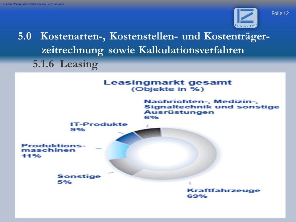 Folie 12 © Skript IHK Augsburg in Überarbeitung Christian Zerle 5.0 Kostenarten-, Kostenstellen- und Kostenträger- zeitrechnung sowie Kalkulationsverf