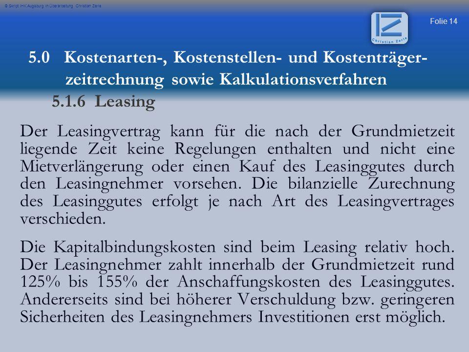 Folie 14 © Skript IHK Augsburg in Überarbeitung Christian Zerle Der Leasingvertrag kann für die nach der Grundmietzeit liegende Zeit keine Regelungen