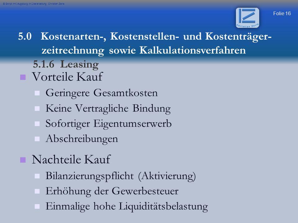 Folie 16 © Skript IHK Augsburg in Überarbeitung Christian Zerle Vorteile Kauf Geringere Gesamtkosten Keine Vertragliche Bindung Sofortiger Eigentumser