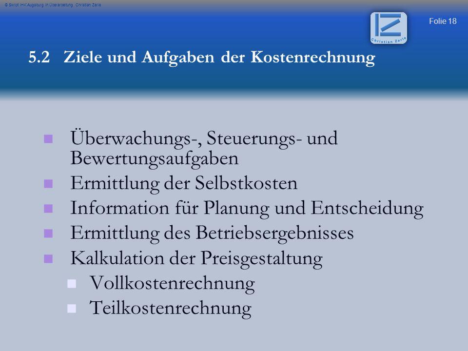 Folie 18 © Skript IHK Augsburg in Überarbeitung Christian Zerle Überwachungs-, Steuerungs- und Bewertungsaufgaben Ermittlung der Selbstkosten Informat