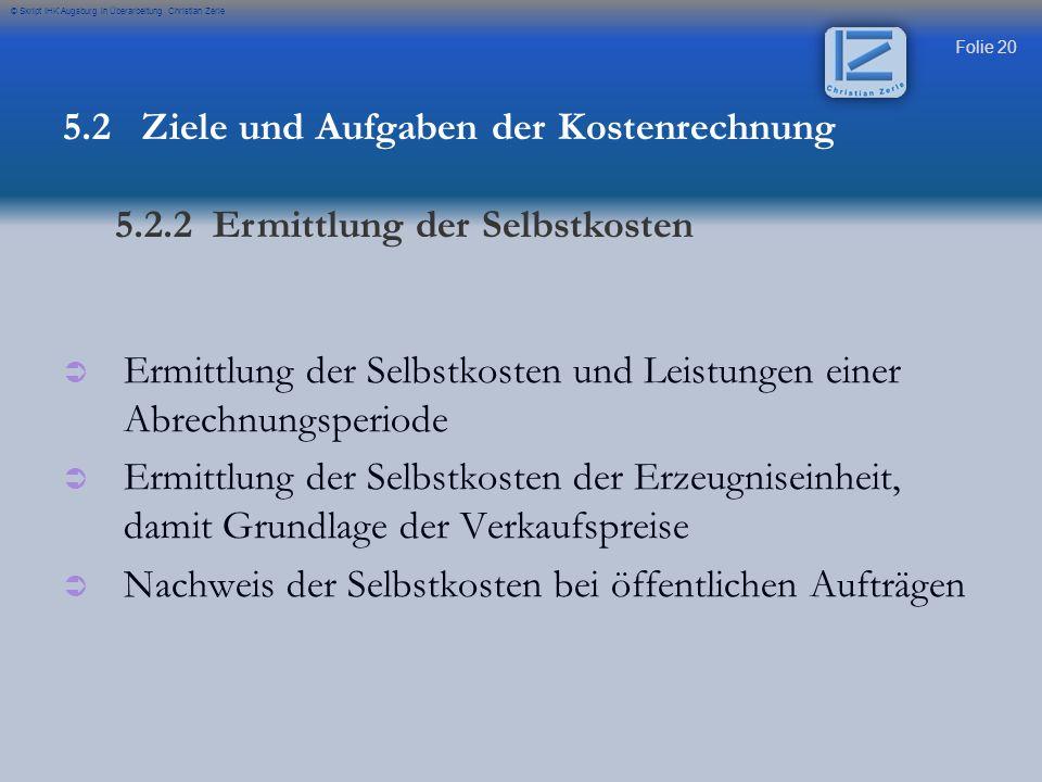 Folie 20 © Skript IHK Augsburg in Überarbeitung Christian Zerle   Ermittlung der Selbstkosten und Leistungen einer Abrechnungsperiode   Ermittlung