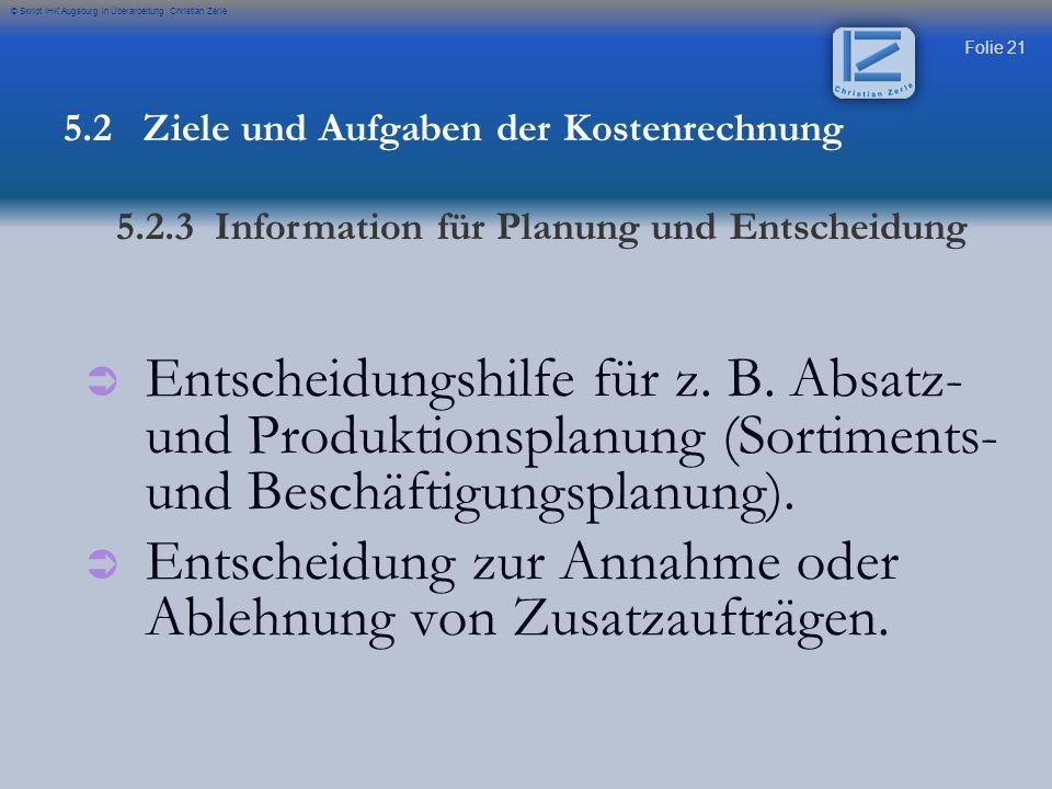 Folie 21 © Skript IHK Augsburg in Überarbeitung Christian Zerle   Entscheidungshilfe für z. B. Absatz- und Produktionsplanung (Sortiments- und Besch