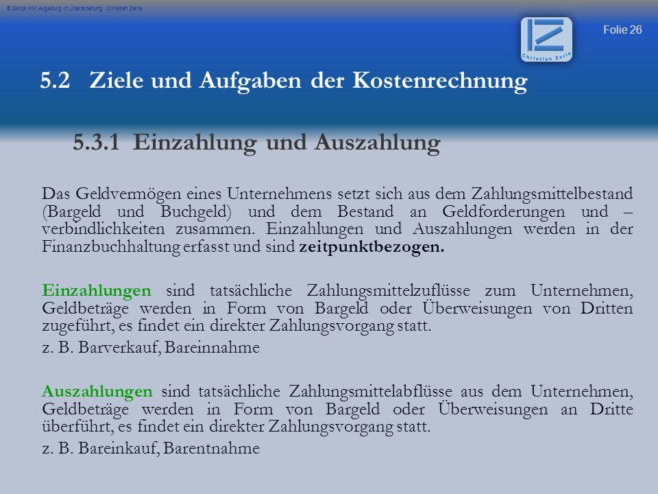 Folie 26 © Skript IHK Augsburg in Überarbeitung Christian Zerle Das Geldvermögen eines Unternehmens setzt sich aus dem Zahlungsmittelbestand (Bargeld