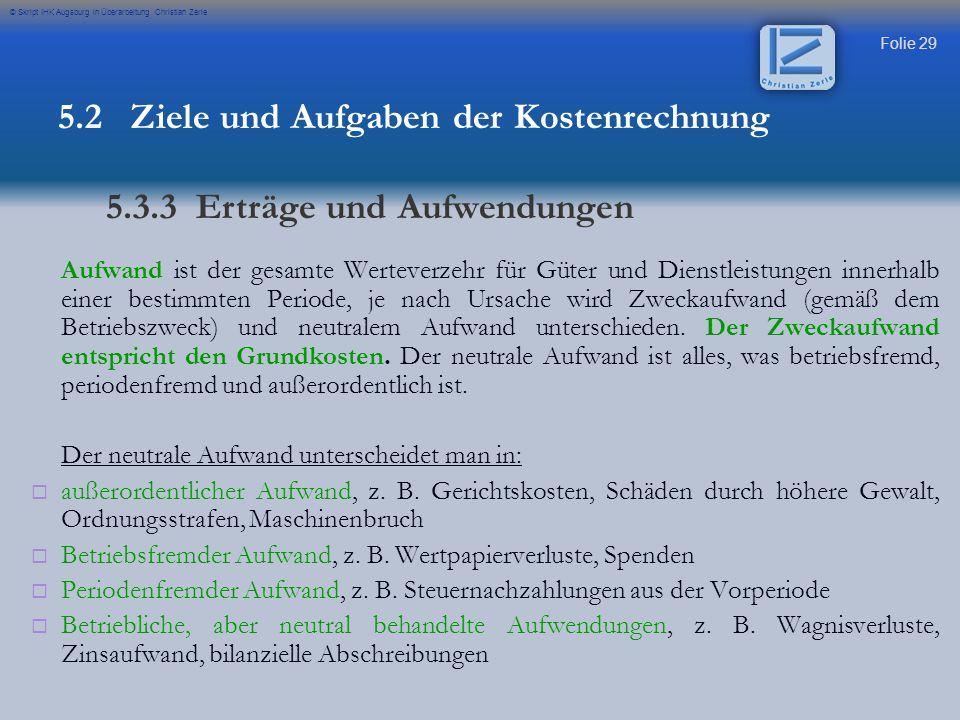 Folie 29 © Skript IHK Augsburg in Überarbeitung Christian Zerle Aufwand ist der gesamte Werteverzehr für Güter und Dienstleistungen innerhalb einer be