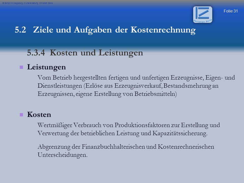 Folie 31 © Skript IHK Augsburg in Überarbeitung Christian Zerle Leistungen Vom Betrieb hergestellten fertigen und unfertigen Erzeugnisse, Eigen- und D