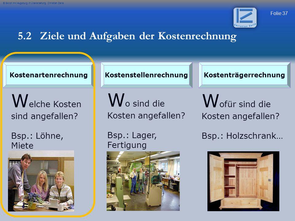 Folie 37 © Skript IHK Augsburg in Überarbeitung Christian Zerle KostenartenrechnungKostenstellenrechnungKostenträgerrechnung W elche Kosten sind angef