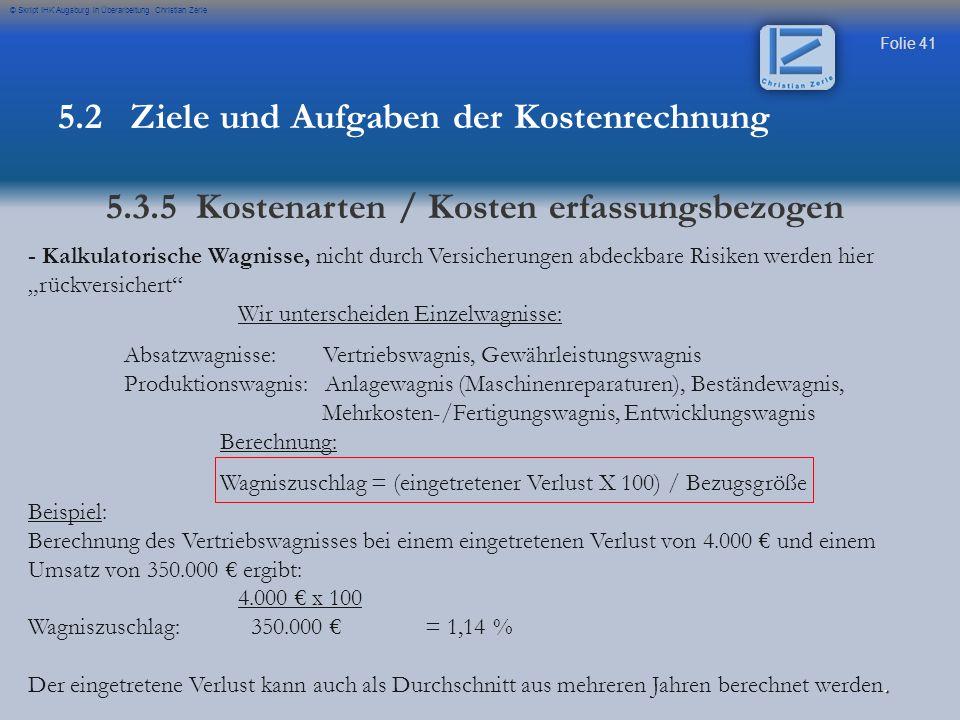 Folie 41 © Skript IHK Augsburg in Überarbeitung Christian Zerle - Kalkulatorische Wagnisse, nicht durch Versicherungen abdeckbare Risiken werden hier