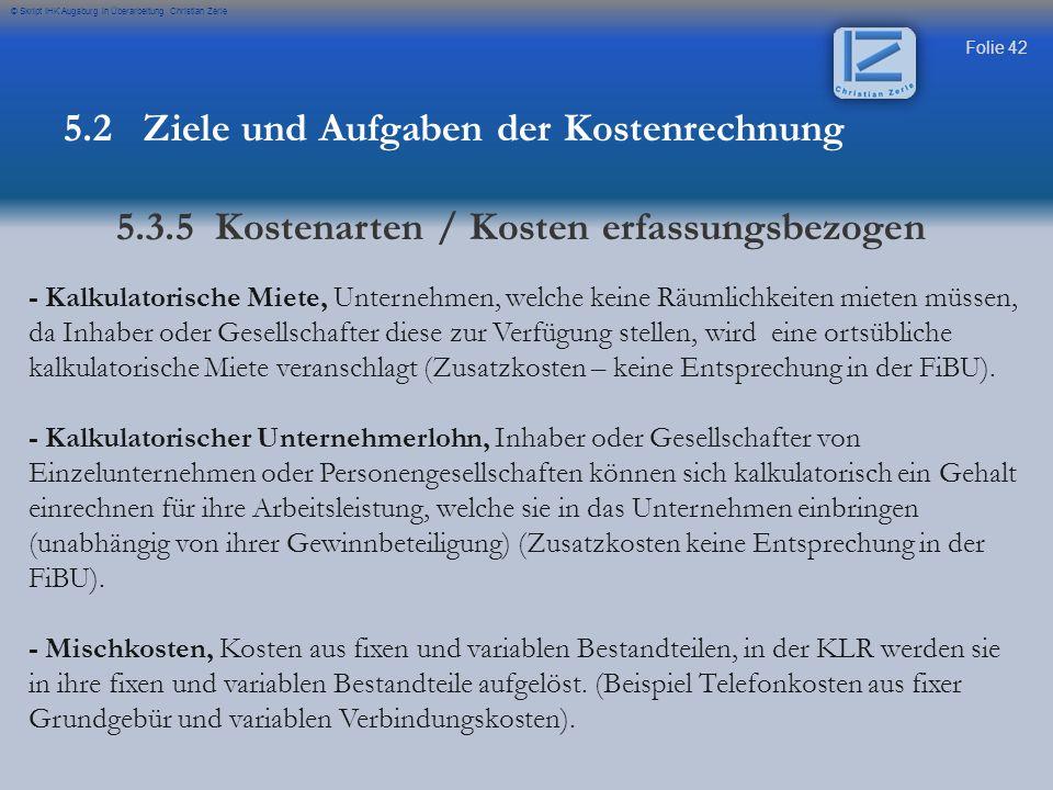 Folie 42 © Skript IHK Augsburg in Überarbeitung Christian Zerle - Kalkulatorische Miete, Unternehmen, welche keine Räumlichkeiten mieten müssen, da In