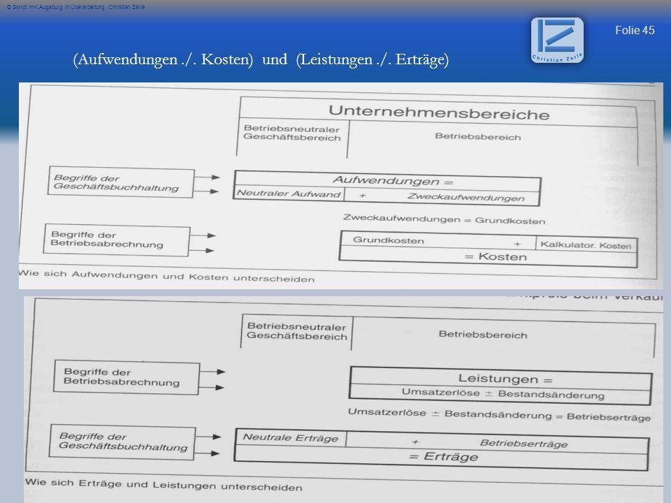 Folie 45 © Skript IHK Augsburg in Überarbeitung Christian Zerle (Aufwendungen./. Kosten) und (Leistungen./. Erträge)