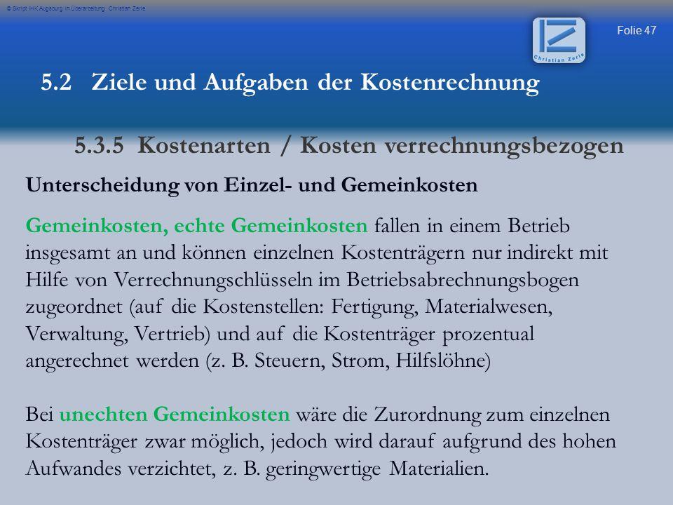 Folie 47 © Skript IHK Augsburg in Überarbeitung Christian Zerle Unterscheidung von Einzel- und Gemeinkosten Gemeinkosten, echte Gemeinkosten fallen in