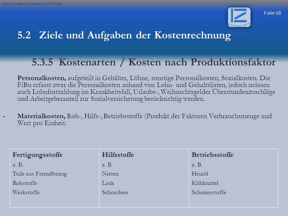 Folie 58 © Skript IHK Augsburg in Überarbeitung Christian Zerle Fertigungsstoffe z. B. Teile aus Fremdbezug Rohstoffe Werkstoffe Hilfsstoffe z. B. Nie