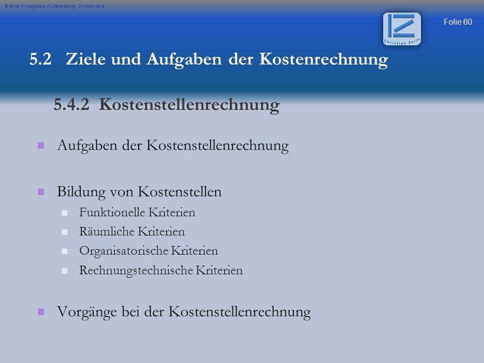 Folie 60 © Skript IHK Augsburg in Überarbeitung Christian Zerle Aufgaben der Kostenstellenrechnung Bildung von Kostenstellen Funktionelle Kriterien Rä
