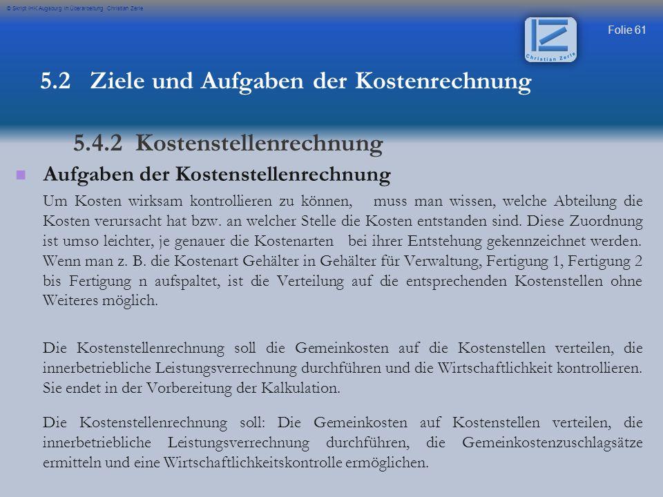 Folie 61 © Skript IHK Augsburg in Überarbeitung Christian Zerle Aufgaben der Kostenstellenrechnung Um Kosten wirksam kontrollieren zu können, muss man