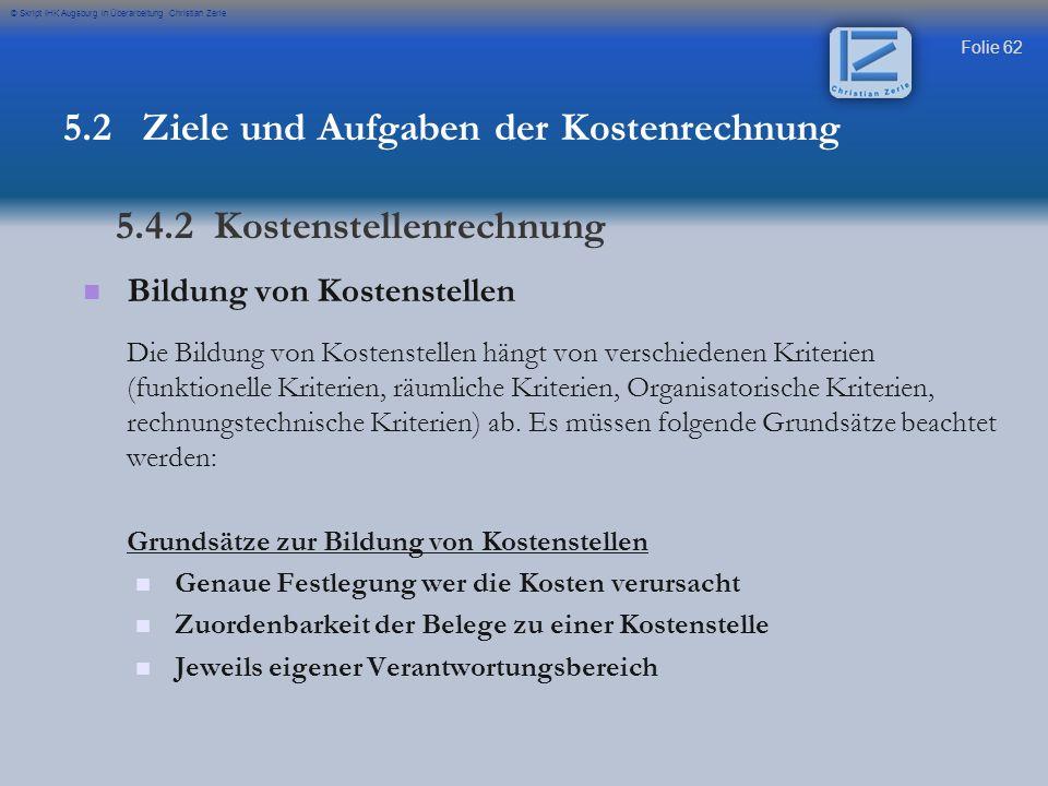 Folie 62 © Skript IHK Augsburg in Überarbeitung Christian Zerle Bildung von Kostenstellen Die Bildung von Kostenstellen hängt von verschiedenen Kriter