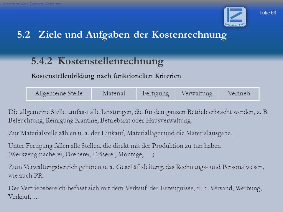 Folie 63 © Skript IHK Augsburg in Überarbeitung Christian Zerle Kostenstellenbildung nach funktionellen Kriterien Allgemeine StelleMaterialFertigungVe