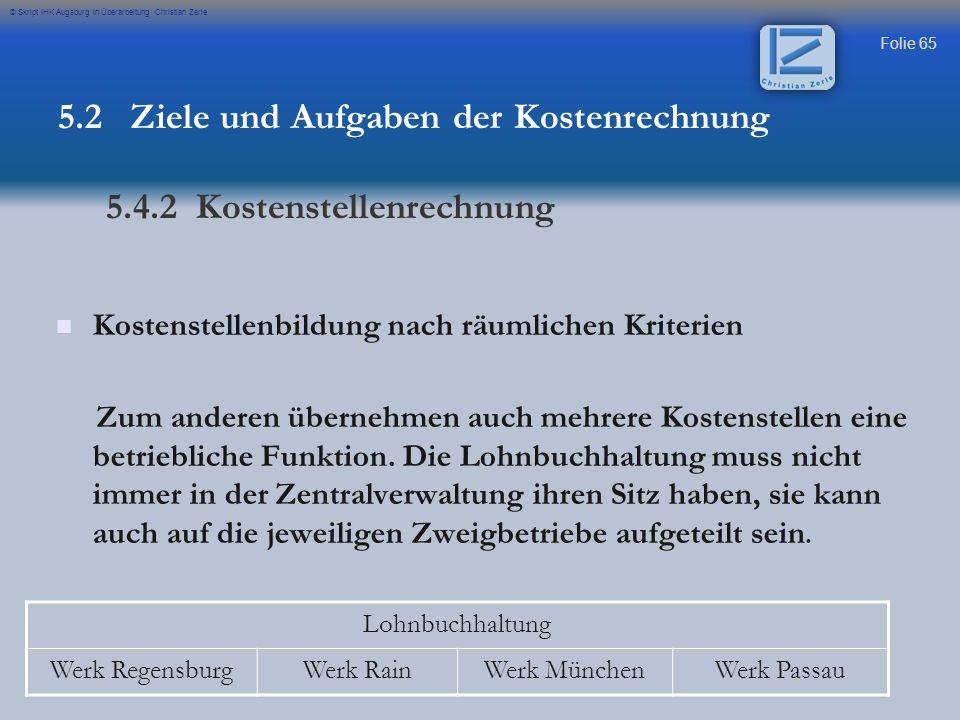 Folie 65 © Skript IHK Augsburg in Überarbeitung Christian Zerle Kostenstellenbildung nach räumlichen Kriterien Zum anderen übernehmen auch mehrere Kos