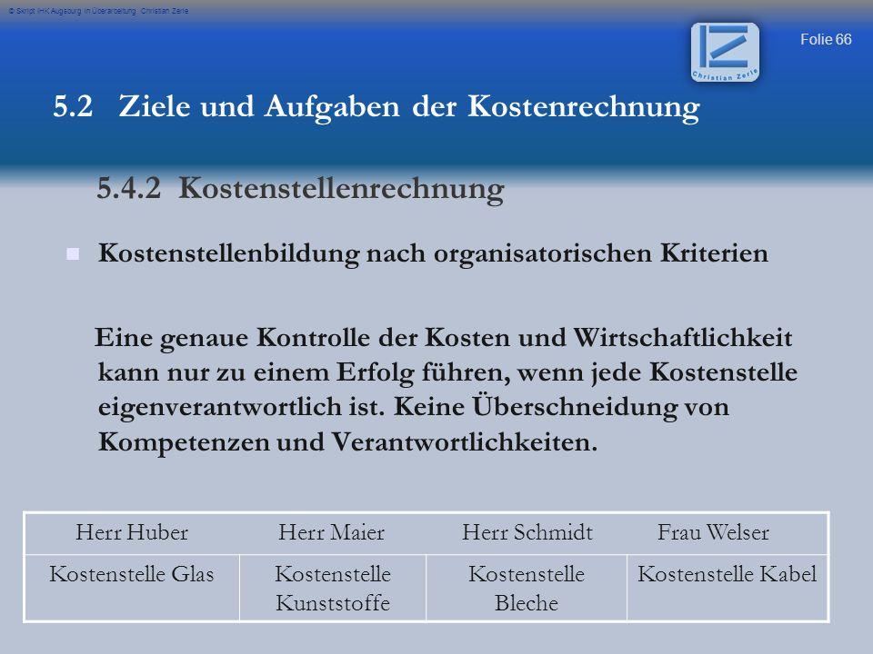 Folie 66 © Skript IHK Augsburg in Überarbeitung Christian Zerle Kostenstellenbildung nach organisatorischen Kriterien Eine genaue Kontrolle der Kosten