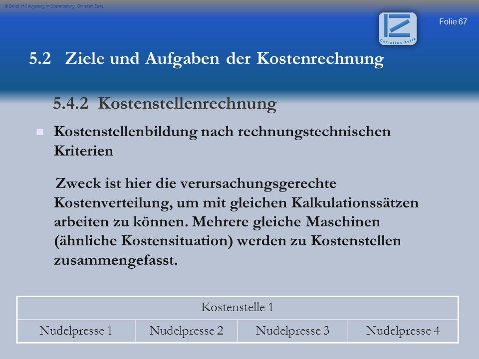 Folie 67 © Skript IHK Augsburg in Überarbeitung Christian Zerle Kostenstellenbildung nach rechnungstechnischen Kriterien Zweck ist hier die verursachu