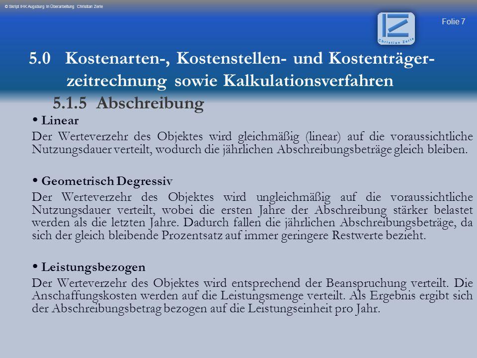 Folie 7 © Skript IHK Augsburg in Überarbeitung Christian Zerle  Linear Der Werteverzehr des Objektes wird gleichmäßig (linear) auf die voraussichtlic