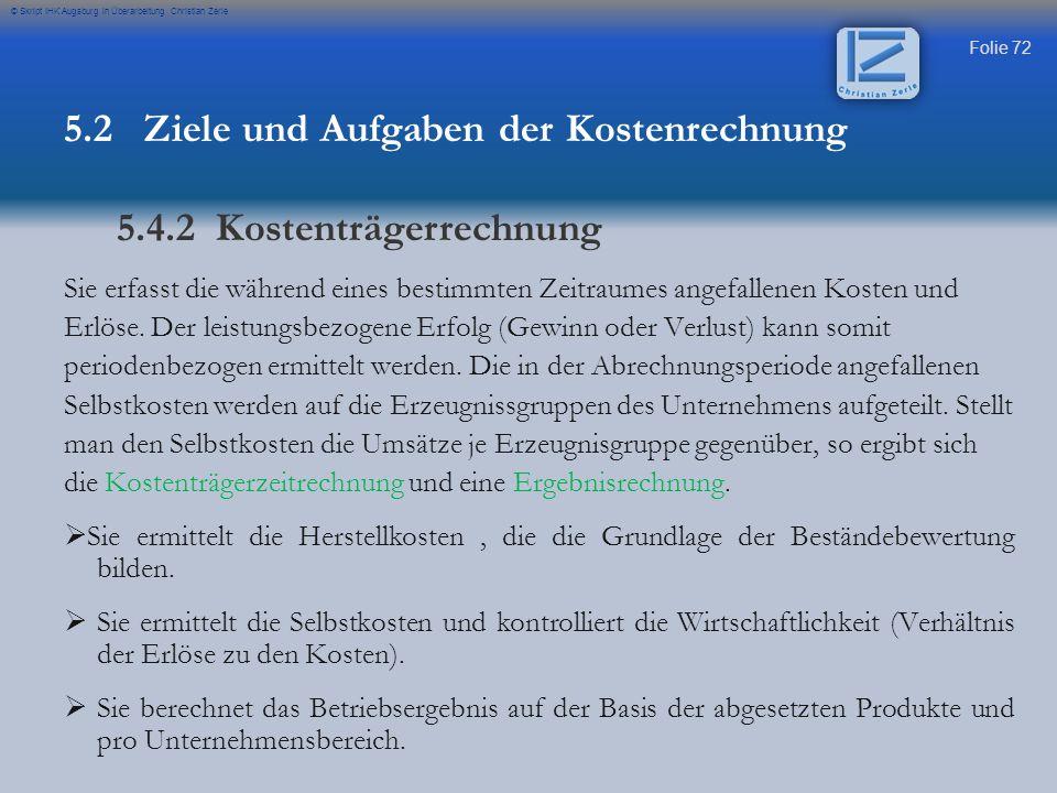 Folie 72 © Skript IHK Augsburg in Überarbeitung Christian Zerle Sie erfasst die während eines bestimmten Zeitraumes angefallenen Kosten und Erlöse. De