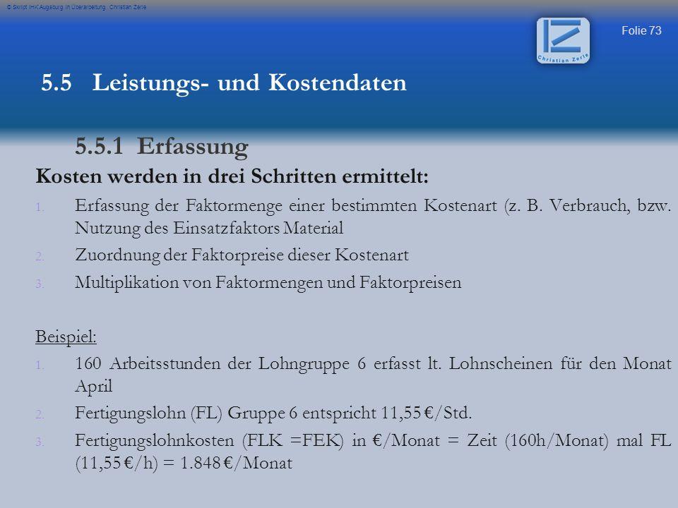 Folie 73 © Skript IHK Augsburg in Überarbeitung Christian Zerle Kosten werden in drei Schritten ermittelt: 1. 1. Erfassung der Faktormenge einer besti