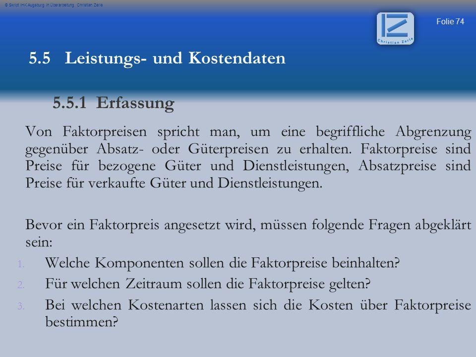 Folie 74 © Skript IHK Augsburg in Überarbeitung Christian Zerle Von Faktorpreisen spricht man, um eine begriffliche Abgrenzung gegenüber Absatz- oder