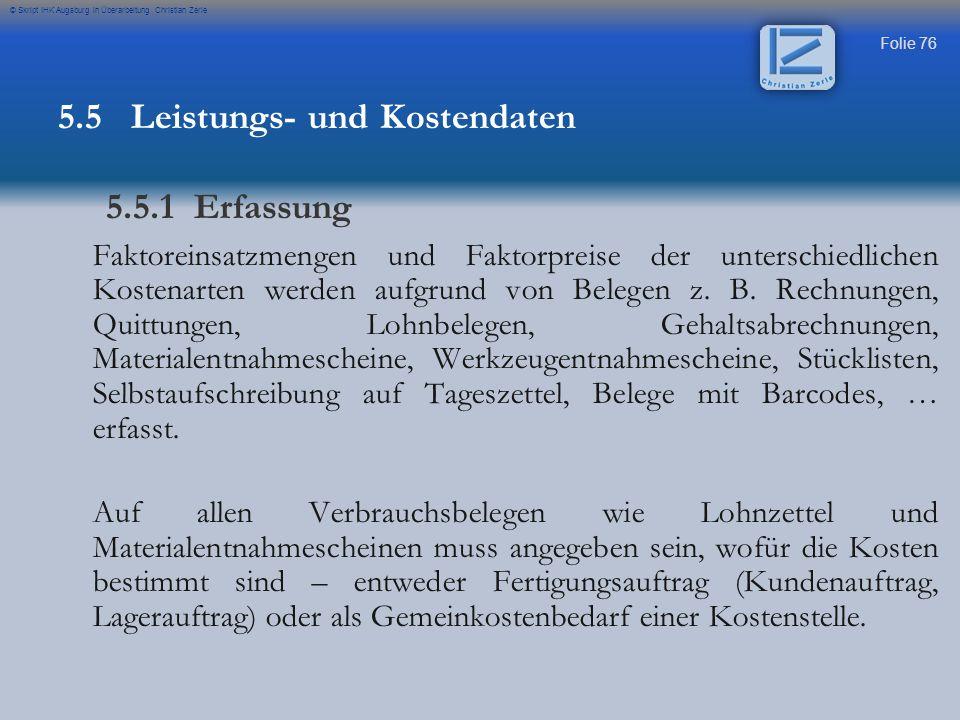 Folie 76 © Skript IHK Augsburg in Überarbeitung Christian Zerle Faktoreinsatzmengen und Faktorpreise der unterschiedlichen Kostenarten werden aufgrund