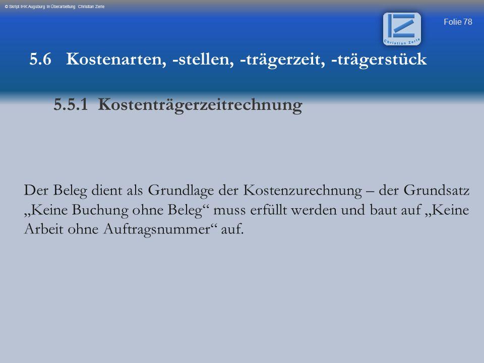 """Folie 78 © Skript IHK Augsburg in Überarbeitung Christian Zerle Der Beleg dient als Grundlage der Kostenzurechnung – der Grundsatz """"Keine Buchung ohne"""