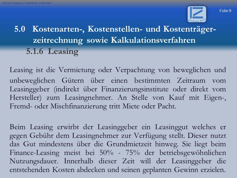 Folie 9 © Skript IHK Augsburg in Überarbeitung Christian Zerle Leasing ist die Vermietung oder Verpachtung von beweglichen und unbeweglichen Gütern üb