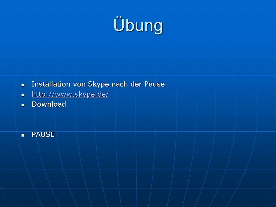 Übung Installation von Skype nach der Pause Installation von Skype nach der Pause http://www.skype.de/ http://www.skype.de/ http://www.skype.de/ Downl