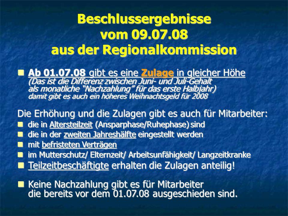 Beschlussergebnisse vom 09.07.08 aus der Regionalkommission Ab 01.07.08 gibt es eine Zulage in gleicher Höhe (Das ist die Differenz zwischen Juni- und