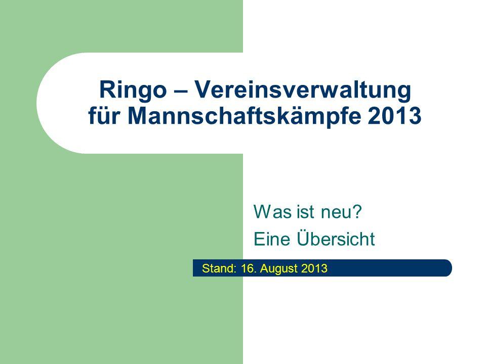 Ringo – Vereinsverwaltung für Mannschaftskämpfe 2013 Was ist neu.
