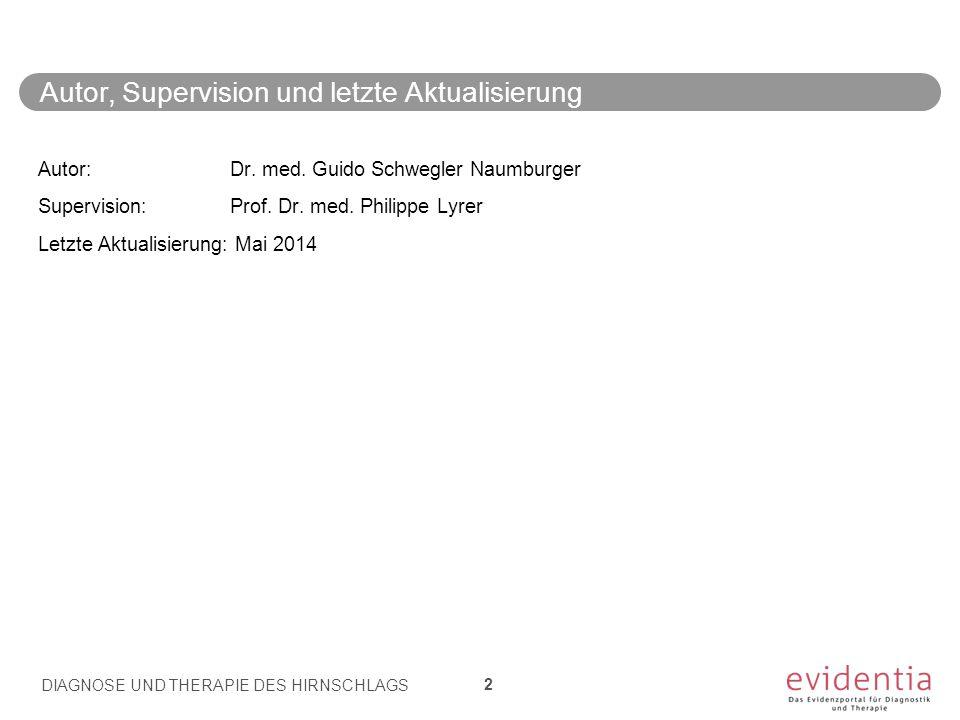 Autor, Supervision und letzte Aktualisierung DIAGNOSE UND THERAPIE DES HIRNSCHLAGS 2 Autor:Dr. med. Guido Schwegler Naumburger Supervision:Prof. Dr. m
