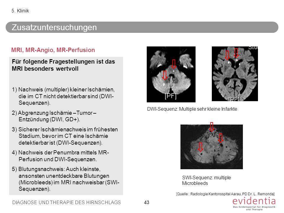 MRI, MR-Angio, MR-Perfusion 5. Klinik SWI-Sequenz: multiple Microbleeds DWI-Sequenz: Multiple sehr kleine Infarkte Für folgende Fragestellungen ist da