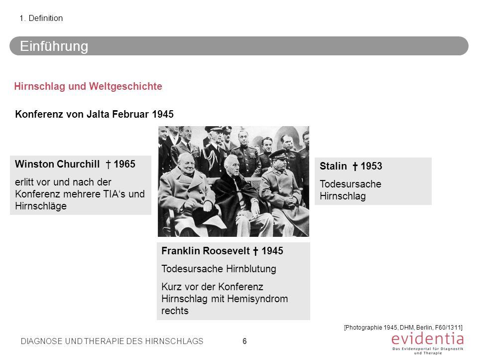 1. Definition Konferenz von Jalta Februar 1945 Winston Churchill † 1965 erlitt vor und nach der Konferenz mehrere TIA's und Hirnschläge Franklin Roose