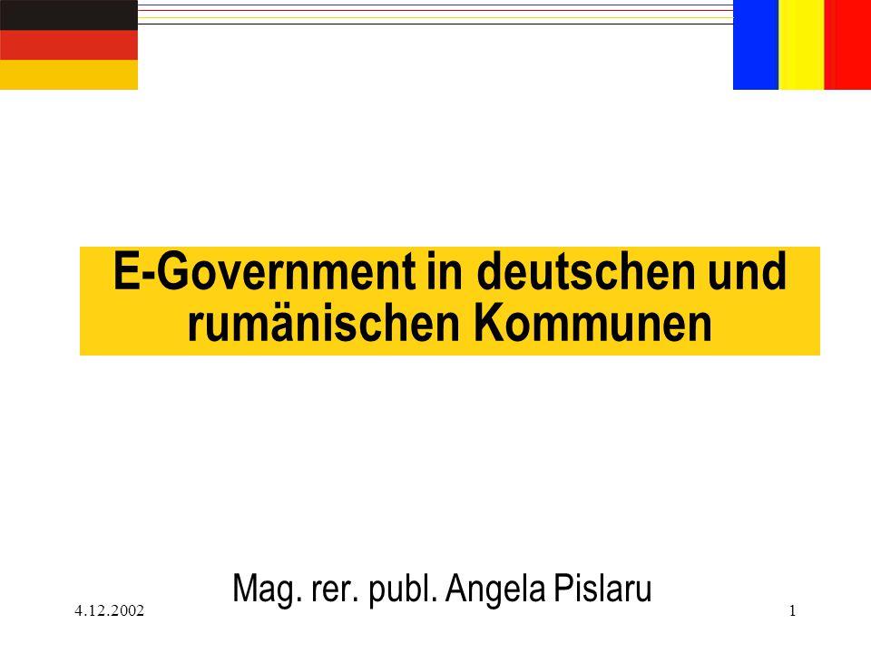 4.12.20021 E-Government in deutschen und rumänischen Kommunen Mag. rer. publ. Angela Pislaru