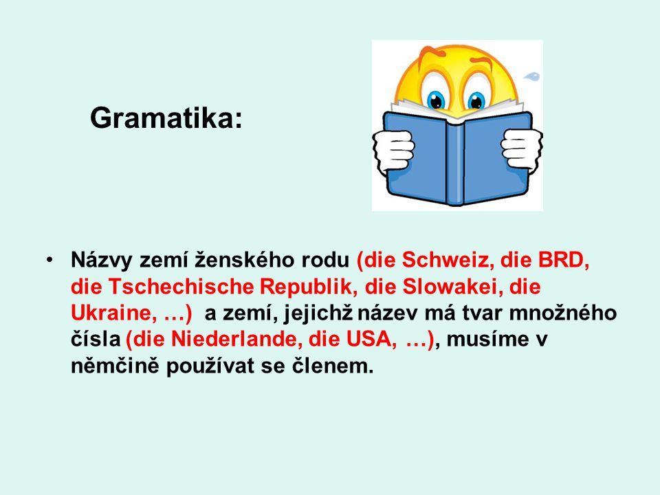 Gramatika: Názvy zemí ženského rodu (die Schweiz, die BRD, die Tschechische Republik, die Slowakei, die Ukraine, …) a zemí, jejichž název má tvar množ