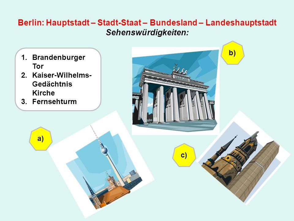 Berlin: Hauptstadt – Stadt-Staat – Bundesland – Landeshauptstadt Sehenswürdigkeiten: 1.Brandenburger Tor 2.Kaiser-Wilhelms- Gedächtnis Kirche 3.Fernse
